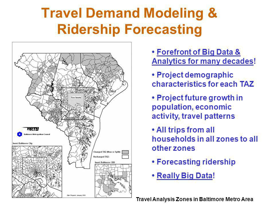 Travel Demand Modeling & Ridership Forecasting Forefront of Big Data & Analytics for many decades.