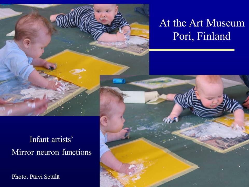 10 Infant artists' Mirror neuron functions Photo: Päivi Setälä At the Art Museum Pori, Finland
