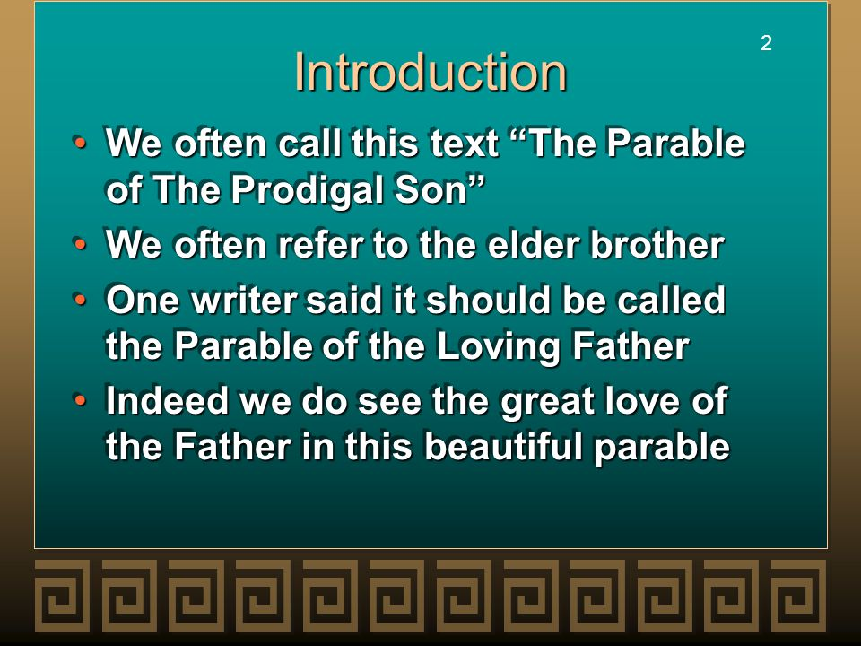 2 2 Introduction We often call this text The Parable of The Prodigal Son We often call this text The Parable of The Prodigal Son We often refer to the elder brotherWe often refer to the elder brother One writer said it should be called the Parable of the Loving FatherOne writer said it should be called the Parable of the Loving Father Indeed we do see the great love of the Father in this beautiful parableIndeed we do see the great love of the Father in this beautiful parable We often call this text The Parable of The Prodigal Son We often call this text The Parable of The Prodigal Son We often refer to the elder brotherWe often refer to the elder brother One writer said it should be called the Parable of the Loving FatherOne writer said it should be called the Parable of the Loving Father Indeed we do see the great love of the Father in this beautiful parableIndeed we do see the great love of the Father in this beautiful parable