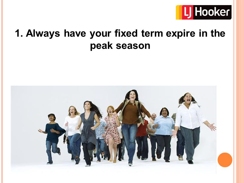 1. Always have your fixed term expire in the peak season
