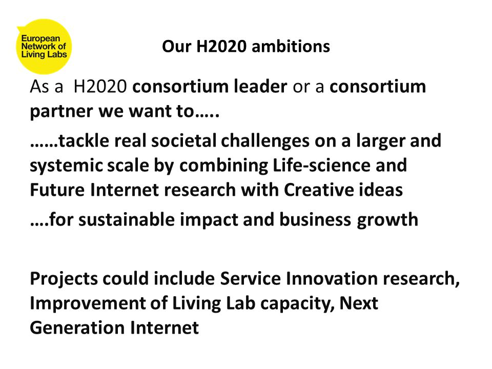 As a H2020 consortium leader or a consortium partner we want to….. ……tackle real societal challenges on a larger and systemic scale by combining Life-