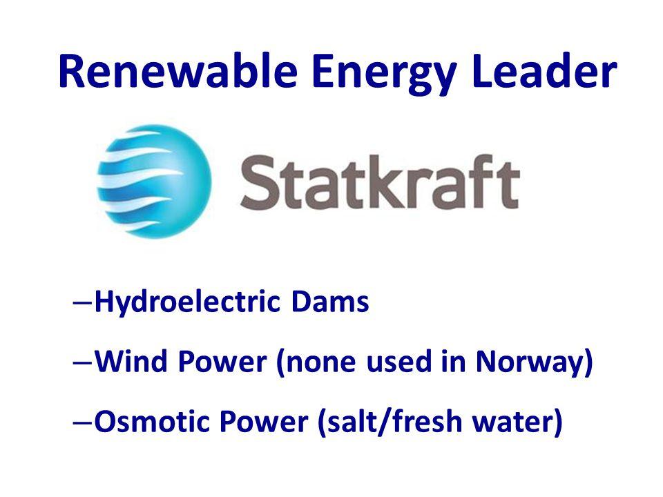 Renewable Energy Leader – Hydroelectric Dams – Wind Power (none used in Norway) – Osmotic Power (salt/fresh water)