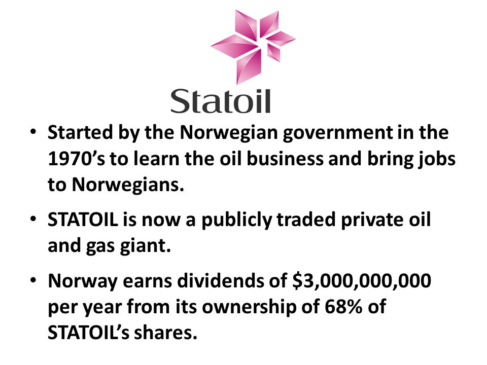 Started by the Norwegian government in the 1970's to learn the oil business and bring jobs to Norwegians.