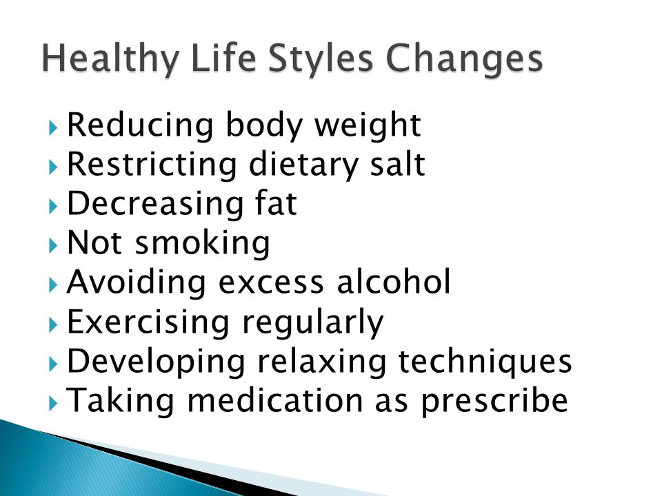  Reducing body weight  Restricting dietary salt  Decreasing fat  Not smoking  Avoiding excess alcohol  Exercising regularly  Developing relaxin