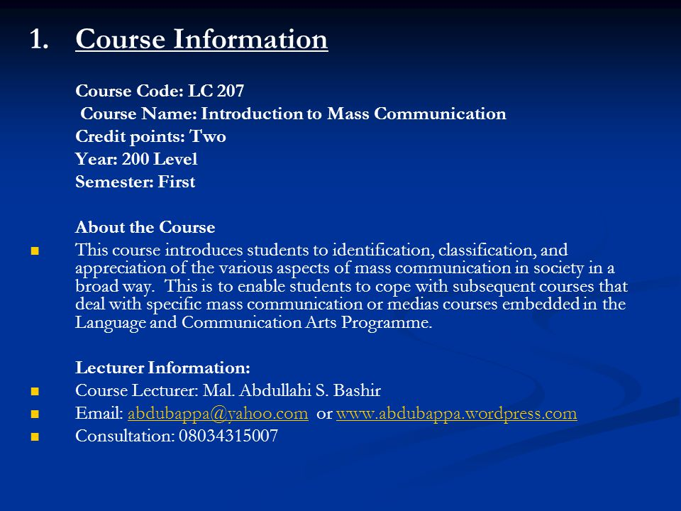 2.Introduction Introduction to Mass Communication is an interesting course introduces you to the rudiments of mass communication, most which you are familiar with or you interacted with.