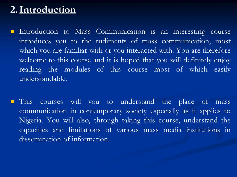 Importance of LC 207  The importance of this course can be seen from the ubiquity of mass communication process in every society.