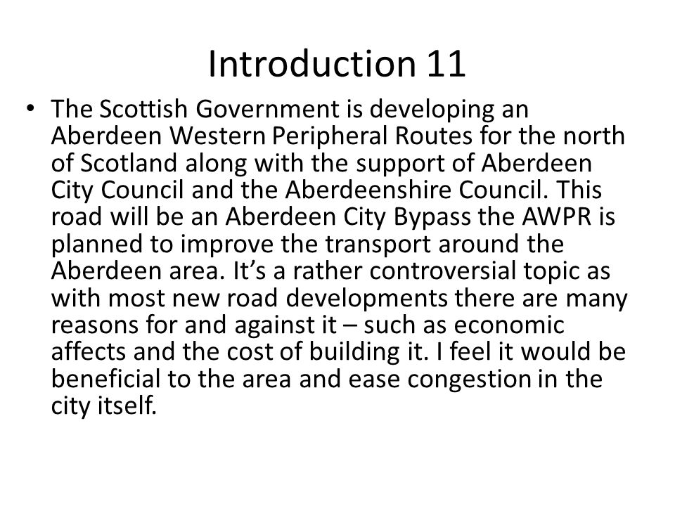 Introduction 11 The Scottish Government is developing an Aberdeen Western Peripheral Routes for the north of Scotland along with the support of Aberdeen City Council and the Aberdeenshire Council.
