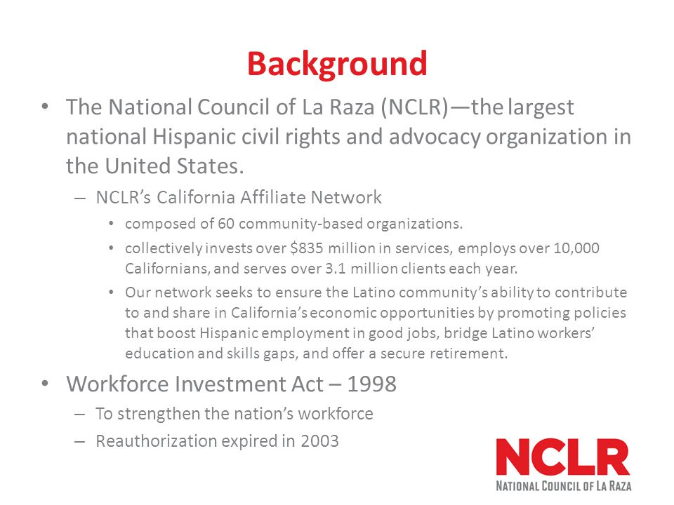 Background The National Council of La Raza (NCLR)—the largest national Hispanic civil rights and advocacy organization in the United States.