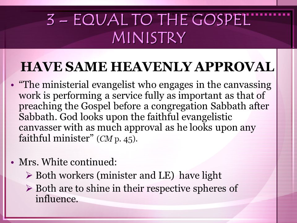 "HAVE SAME HEAVENLY APPROVAL ""The ministerial evangelist who engages in the canvassing work is performing a service fully as important as that of preac"