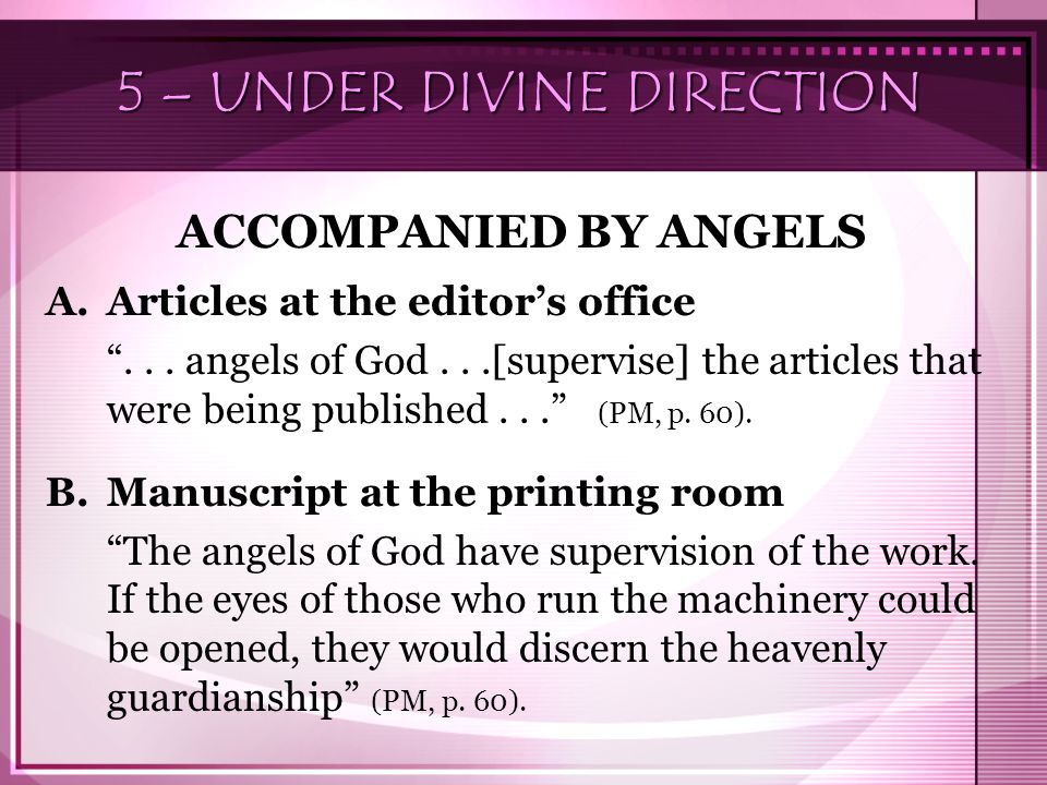 "5 – UNDER DIVINE DIRECTION ACCOMPANIED BY ANGELS A.Articles at the editor's office ""... angels of God...[supervise] the articles that were being publi"