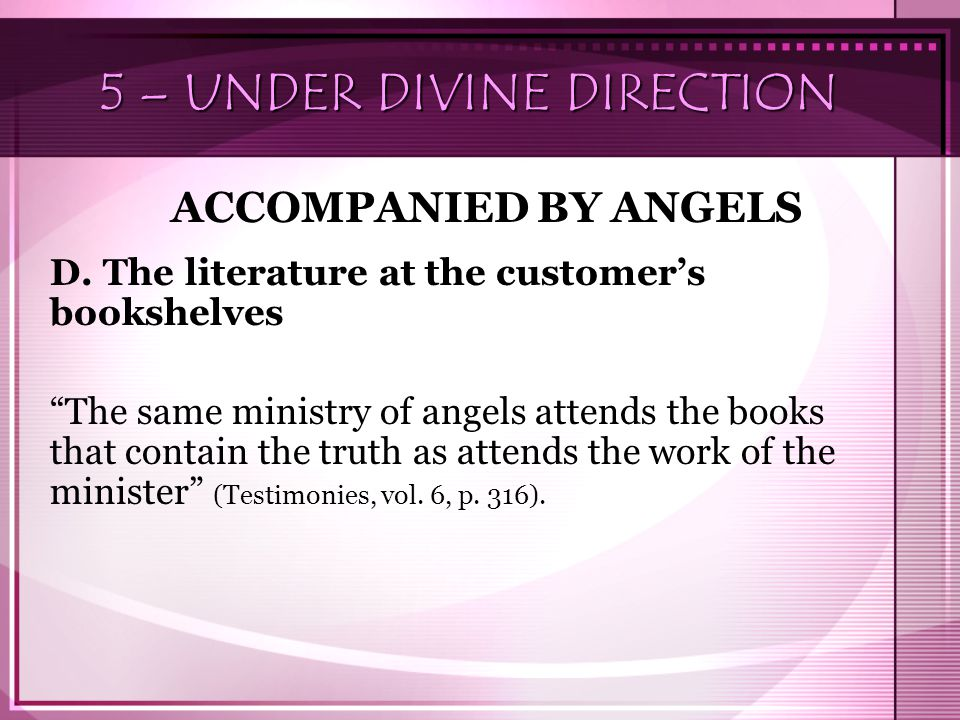 "5 – UNDER DIVINE DIRECTION ACCOMPANIED BY ANGELS D. The literature at the customer's bookshelves ""The same ministry of angels attends the books that c"