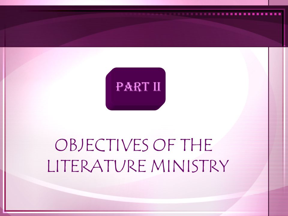 OBJECTIVES OF THE LITERATURE MINISTRY PART II