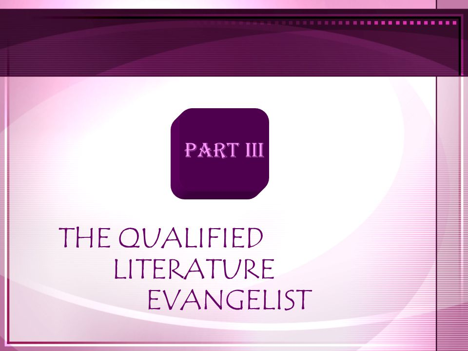THE QUALIFIED LITERATURE EVANGELIST PART III