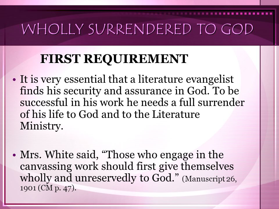 WHOLLY SURRENDERED TO GOD It is very essential that a literature evangelist finds his security and assurance in God.