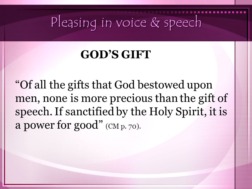 Pleasing in voice & speech Of all the gifts that God bestowed upon men, none is more precious than the gift of speech.