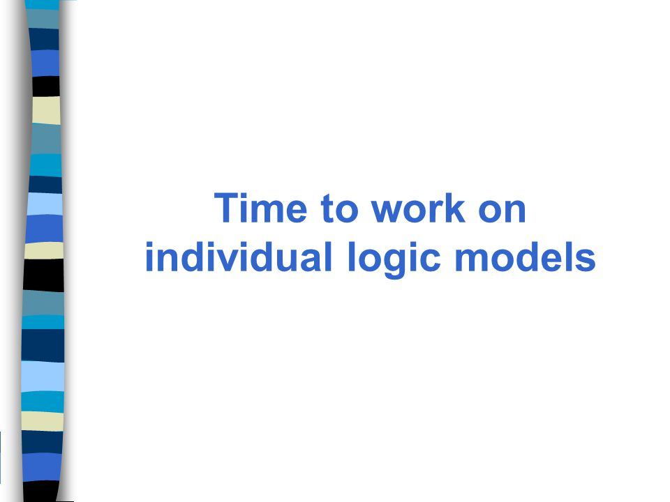 Time to work on individual logic models