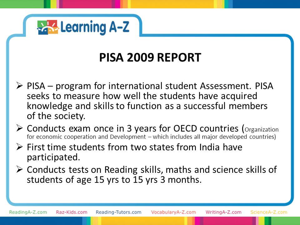 PISA 2009 REPORT  PISA – program for international student Assessment.