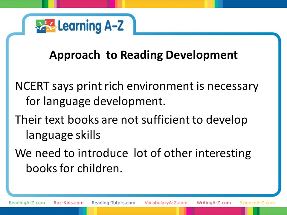 Approach to Reading Development NCERT says print rich environment is necessary for language development.