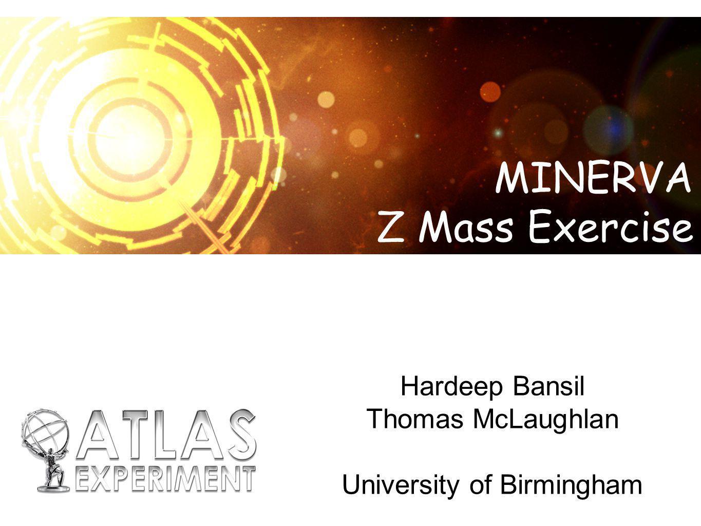 Hardeep Bansil, Tom McLaughlan University of Birmingham 32 Links Main Minerva website http://atlas-minerva.web.cern.ch/atlas-minerva/ ATLAS Experiment public website http://atlas.ch/ Learning with ATLAS@CERN http://www.learningwithatlas-portal.eu/en The Particle Adventure (Good introduction to particle physics) http://www.particleadventure.org/ LHC@InternationalMasterclasses http://kjende.web.cern.ch/kjende/en/index.htm