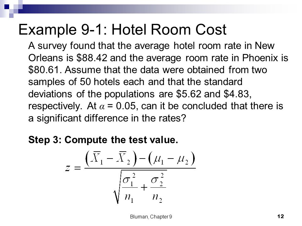 Example 9-1: Hotel Room Cost A survey found that the average hotel room rate in New Orleans is $88.42 and the average room rate in Phoenix is $80.61.