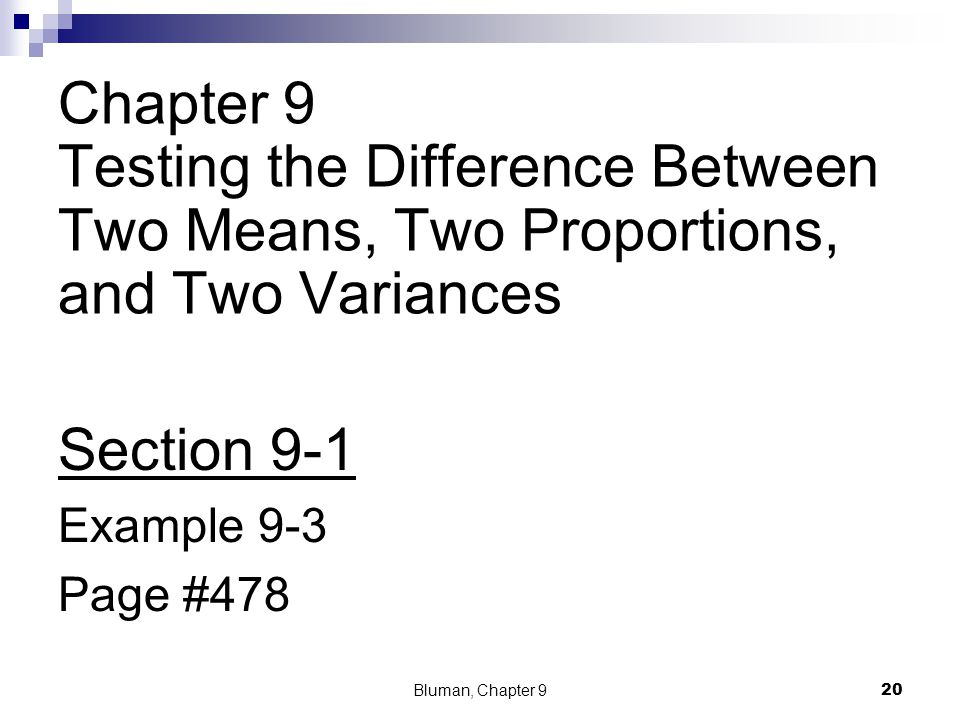 Chapter 9 Testing the Difference Between Two Means, Two Proportions, and Two Variances Section 9-1 Example 9-3 Page #478 Bluman, Chapter 9 20