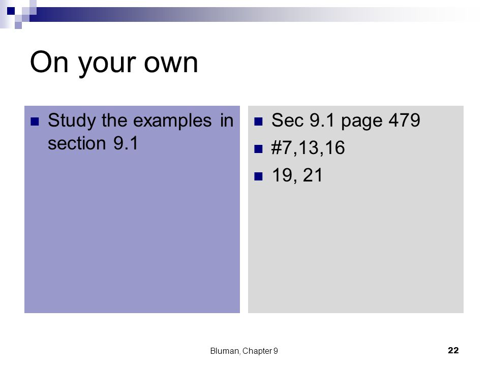 On your own Study the examples in section 9.1 Sec 9.1 page 479 #7,13,16 19, 21 Bluman, Chapter 922