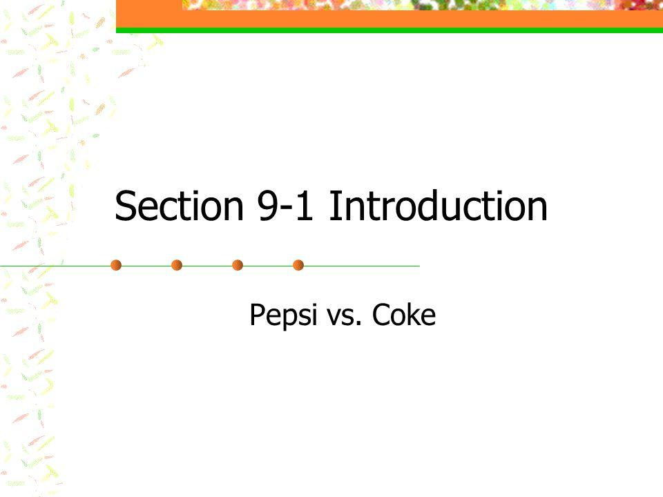 Section 9-1 Introduction Pepsi vs. Coke