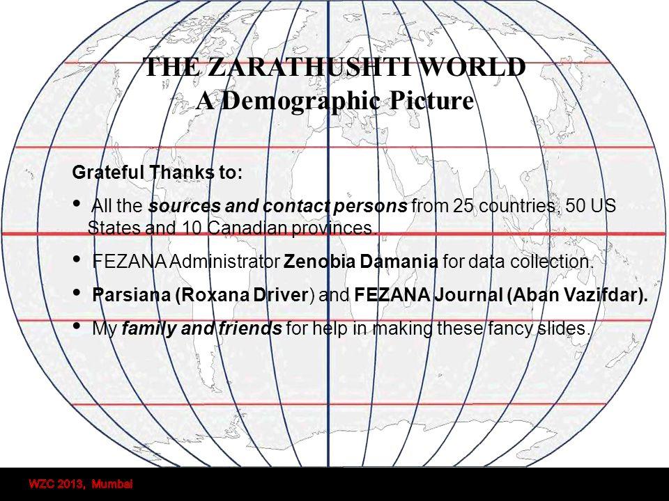 2004. FEZANA World Zarathushti population Survey. Population and intermarriages. 2012. Repeated 2004 survey, Added data on children/seniors, Parsi/Ira