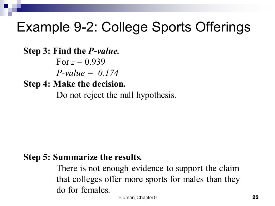 Example 9-2: College Sports Offerings Step 1: State the hypotheses and identify the claim. H 0 : μ 1 = μ 2 and H 1 : μ 1 > μ 2 (claim) Step 2: Compute