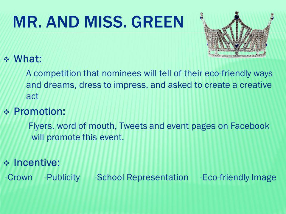 MR. AND MISS. GREEN  What: A competition that nominees will tell of their eco-friendly ways and dreams, dress to impress, and asked to create a creat
