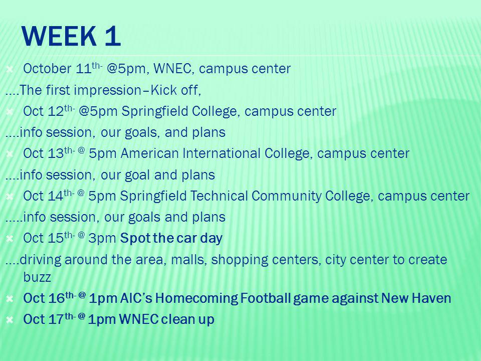 WEEK 1  October 11 th- @5pm, WNEC, campus center ….The first impression–Kick off,  Oct 12 th- @5pm Springfield College, campus center ….info session