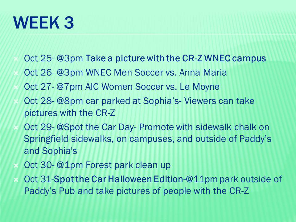 WEEK 3  Oct 25- @3pm Take a picture with the CR-Z WNEC campus  Oct 26- @3pm WNEC Men Soccer vs. Anna Maria  Oct 27- @7pm AIC Women Soccer vs. Le Mo