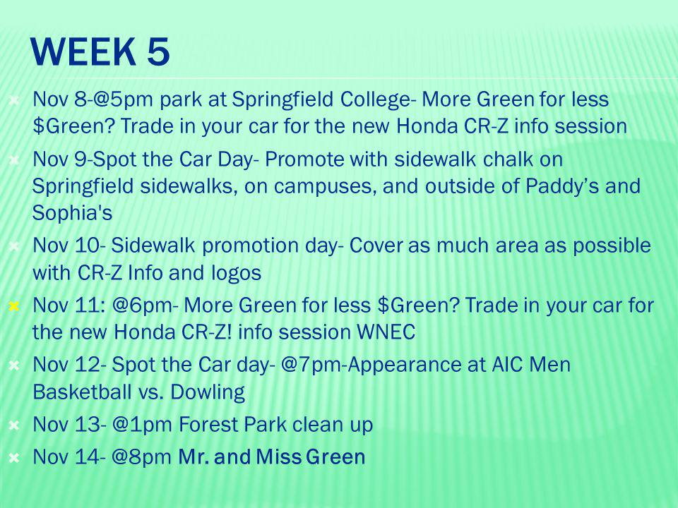 WEEK 5  Nov 8-@5pm park at Springfield College- More Green for less $Green? Trade in your car for the new Honda CR-Z info session  Nov 9-Spot the Ca