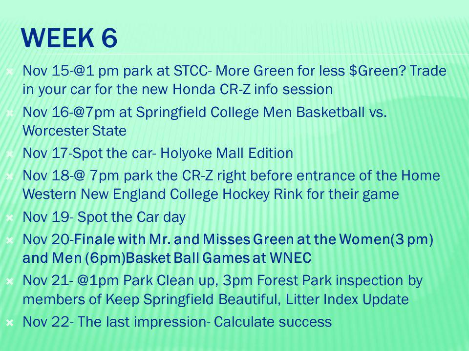 WEEK 6  Nov 15-@1 pm park at STCC- More Green for less $Green? Trade in your car for the new Honda CR-Z info session  Nov 16-@7pm at Springfield Col