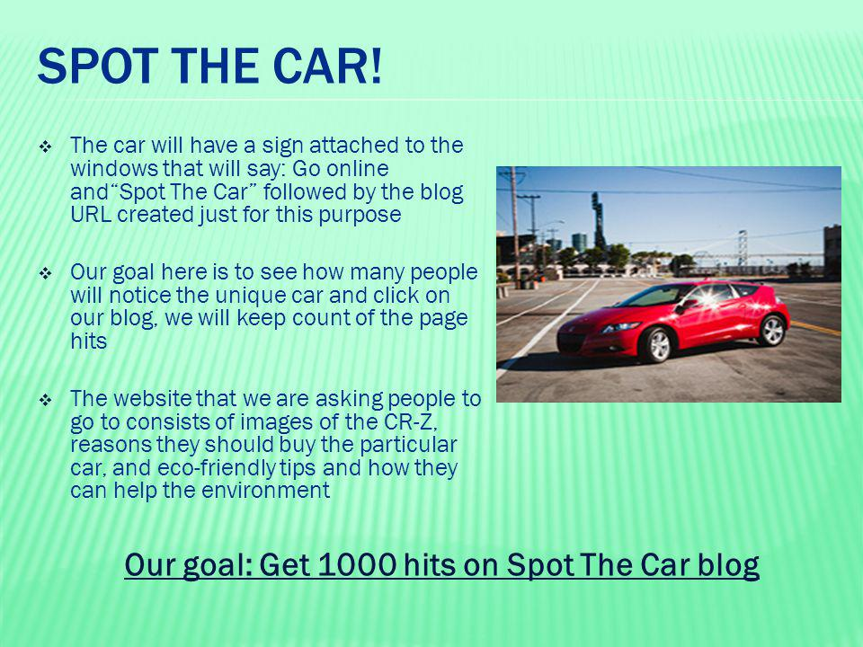 SOCIAL MEDIA We will create a Facebook page that will include information about the CR-Z and the promotion campaign that we are hosting.