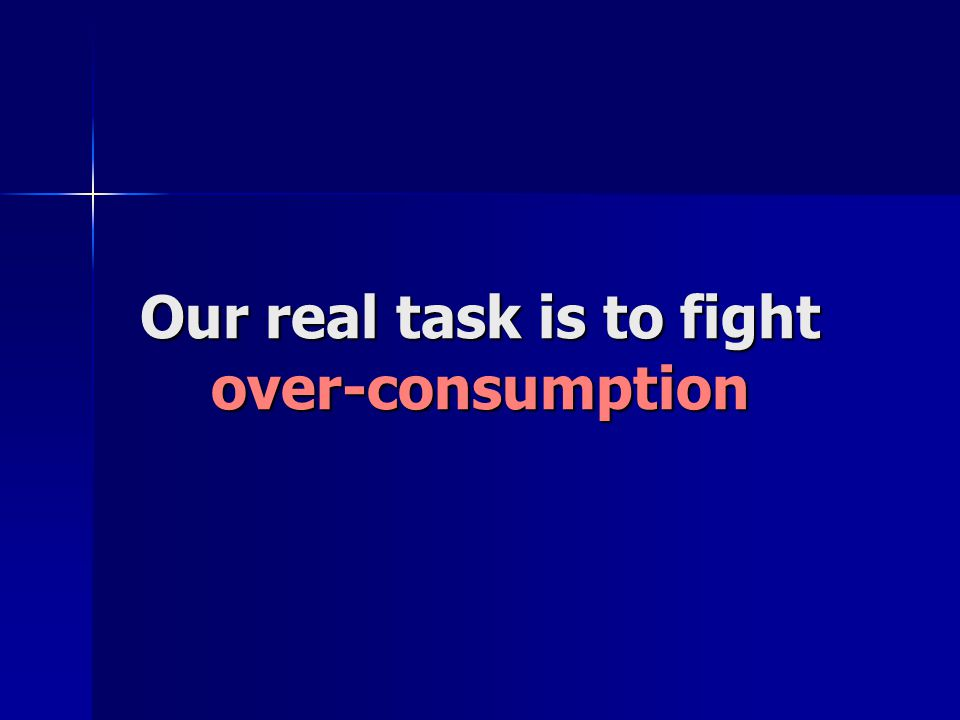 Our real task is to fight over-consumption