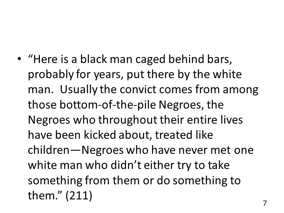Here is a black man caged behind bars, probably for years, put there by the white man.