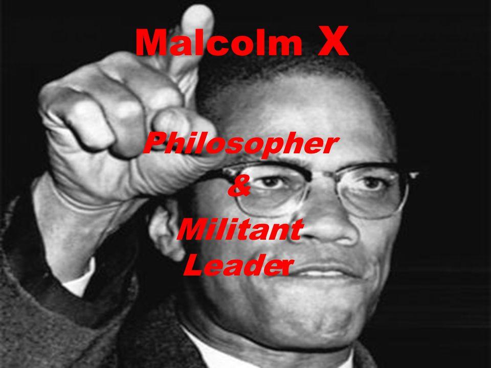 Malcolm X Philosopher & Militant Leader