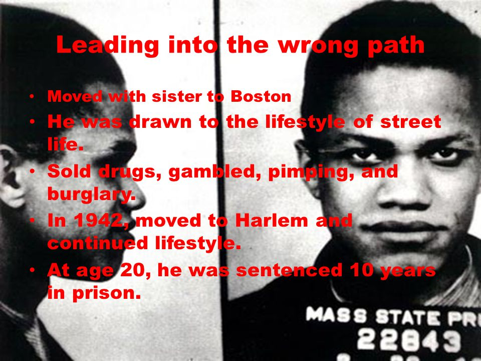 Leading into the wrong path Moved with sister to Boston He was drawn to the lifestyle of street life. Sold drugs, gambled, pimping, and burglary. In 1
