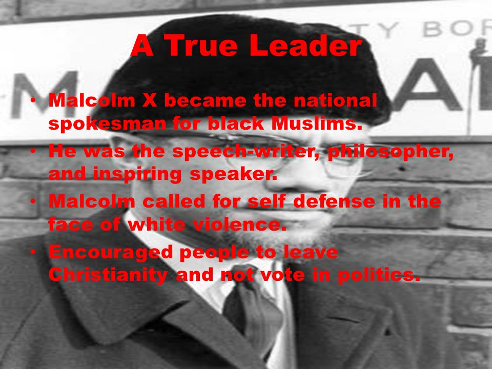 A True Leader Malcolm X became the national spokesman for black Muslims. He was the speech-writer, philosopher, and inspiring speaker. Malcolm called