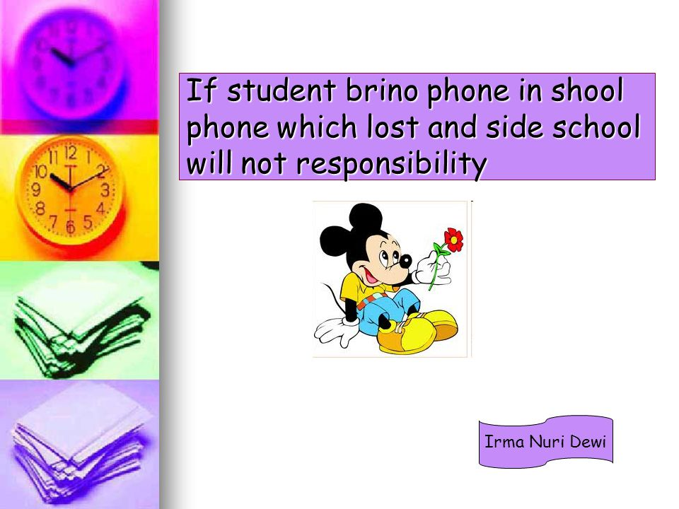 If student brino phone in shool phone which lost and side school will not responsibility Irma Nuri Dewi