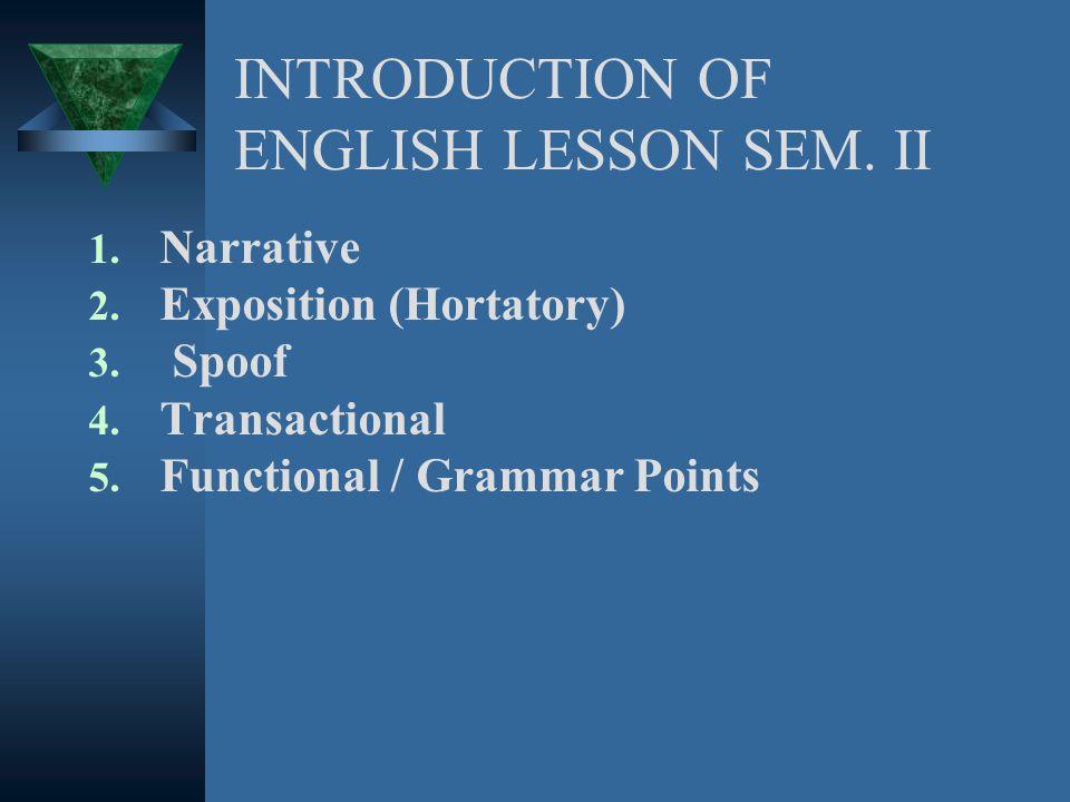 INTRODUCTION OF ENGLISH LESSON SEM.II 1. Narrative 2.