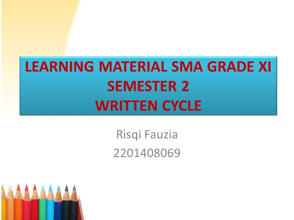 LEARNING MATERIAL SMA GRADE XI SEMESTER 2 WRITTEN CYCLE Risqi Fauzia 2201408069
