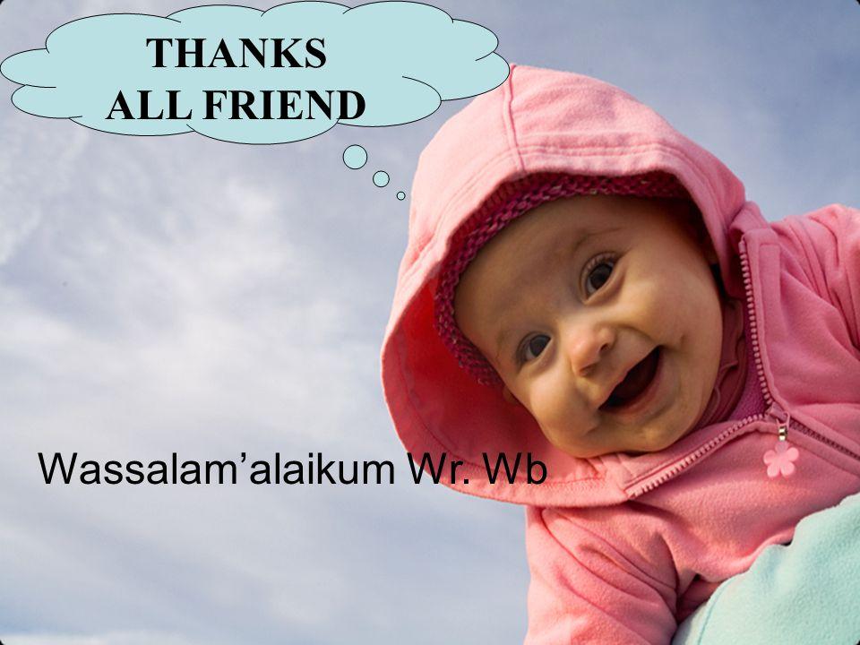 THANKS ALL FRIEND Wassalam'alaikum Wr. Wb