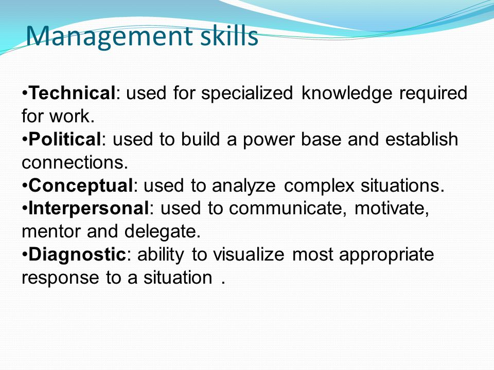 Management skills Technical: used for specialized knowledge required for work.