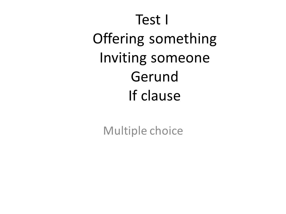 Test I Offering something Inviting someone Gerund If clause Multiple choice