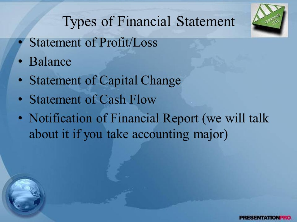 Types of Financial Statement Statement of Profit/Loss Balance Statement of Capital Change Statement of Cash Flow Notification of Financial Report (we