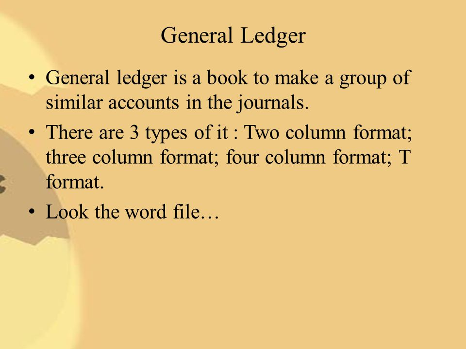 General Ledger General ledger is a book to make a group of similar accounts in the journals.