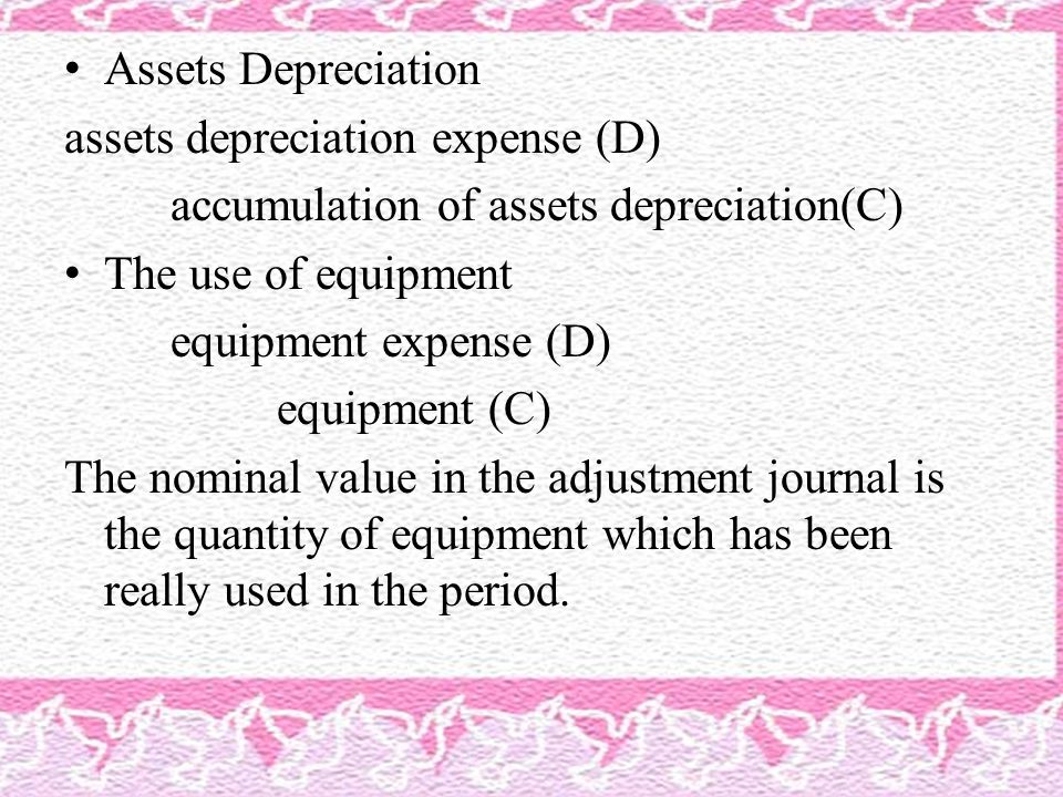 Assets Depreciation assets depreciation expense (D) accumulation of assets depreciation(C) The use of equipment equipment expense (D) equipment (C) Th