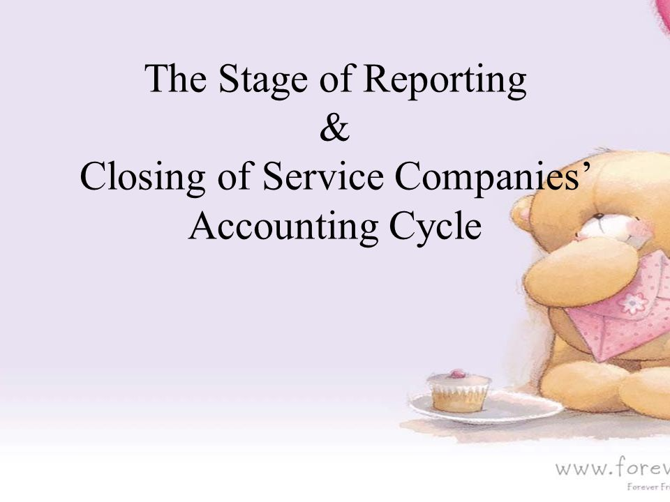 The Stage of Reporting & Closing of Service Companies' Accounting Cycle